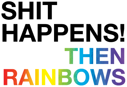 Shit Happens Then Rainbows